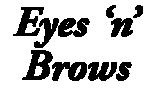 Eyes 'n' Brows