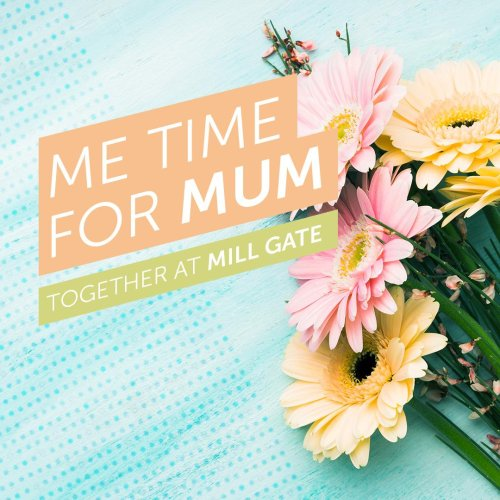 Me time for Mum together at Mill Gate
